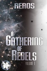 A Gathering of Rebels, Vol 1 of a 2 book science fiction novel