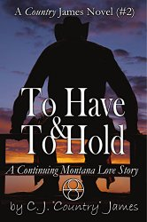 To Have & To Hold, a modern montana western family saga and love story book 2